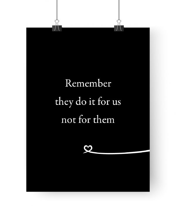 Poster: Remember they do it for us not for them